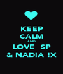 KEEP CALM AND LOVE  SP & NADIA !X - Personalised Poster A1 size