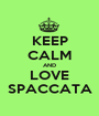KEEP CALM AND LOVE SPACCATA - Personalised Poster A1 size