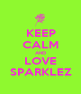 KEEP CALM AND LOVE SPARKLEZ - Personalised Poster A1 size