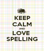 KEEP CALM AND LOVE  SPELLING - Personalised Poster A1 size