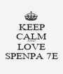 KEEP CALM AND LOVE SPENPA 7E - Personalised Poster A1 size
