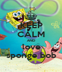 KEEP CALM AND love sponge bob - Personalised Poster A1 size