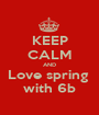 KEEP CALM AND Love spring  with 6b - Personalised Poster A1 size