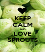 KEEP CALM AND LOVE SPROUTS - Personalised Poster A1 size