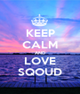 KEEP CALM AND LOVE SQOUD - Personalised Poster A1 size