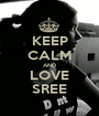 KEEP CALM AND LOVE SREE - Personalised Poster A1 size