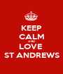 KEEP CALM AND LOVE  ST ANDREWS - Personalised Poster A1 size