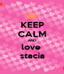KEEP CALM AND love  stacia - Personalised Poster A1 size