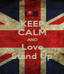 KEEP CALM AND Love Stand Up - Personalised Poster A1 size