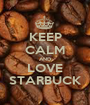 KEEP CALM AND LOVE STARBUCK - Personalised Poster A1 size
