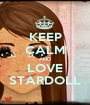 KEEP CALM AND LOVE STARDOLL - Personalised Poster A1 size