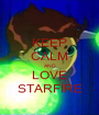 KEEP CALM AND LOVE STARFIRE - Personalised Poster A1 size