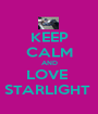 KEEP CALM AND LOVE  STARLIGHT  - Personalised Poster A1 size