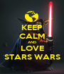 KEEP CALM AND LOVE STARS WARS - Personalised Poster A1 size
