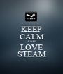 KEEP CALM AND LOVE STEAM - Personalised Poster A1 size