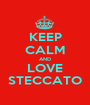 KEEP CALM AND LOVE STECCATO - Personalised Poster A1 size