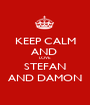 KEEP CALM AND  LOVE STEFAN AND DAMON - Personalised Poster A1 size