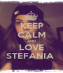 KEEP CALM AND LOVE STEFANIA  - Personalised Poster A1 size