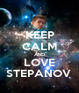 KEEP CALM AND LOVE STEPANOV  - Personalised Poster A1 size