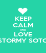 KEEP CALM AND LOVE STORMY SOTO - Personalised Poster A1 size