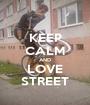 KEEP CALM AND LOVE STREET - Personalised Poster A1 size