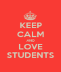 KEEP CALM AND LOVE STUDENTS - Personalised Poster A1 size