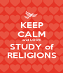 KEEP CALM and LOVE STUDY of RELIGIONS - Personalised Poster A1 size