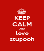 KEEP CALM AND love stupooh - Personalised Poster A1 size