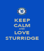 KEEP CALM AND LOVE STURRIDGE - Personalised Poster A1 size