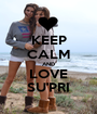 KEEP CALM AND LOVE SU'PRI - Personalised Poster A1 size