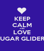 KEEP CALM AND LOVE SUGAR GLIDERS - Personalised Poster A1 size