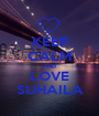 KEEP CALM AND LOVE SUHAILA - Personalised Poster A1 size