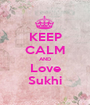KEEP CALM AND Love Sukhi - Personalised Poster A1 size