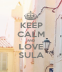 KEEP CALM AND LOVE SULA - Personalised Poster A1 size