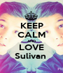 KEEP CALM AND LOVE Sulivan  - Personalised Poster A1 size
