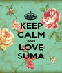 KEEP CALM AND LOVE SUMA - Personalised Poster A1 size