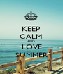 KEEP  CALM  AND  LOVE SUMMER - Personalised Poster A1 size