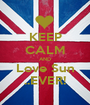 KEEP CALM AND Love Sun ..EVER! - Personalised Poster A1 size