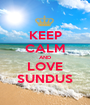 KEEP CALM AND LOVE SUNDUS - Personalised Poster A1 size