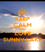 KEEP CALM AND LOVE SUNNY LAKE - Personalised Poster A1 size