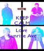 KEEP CALM AND Love  Sunrise Ave - Personalised Poster A1 size