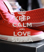 KEEP CALM AND LOVE SUPRA - Personalised Poster A1 size