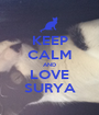 KEEP CALM AND LOVE SURYA - Personalised Poster A1 size