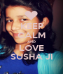 KEEP CALM AND LOVE SUSHA JI - Personalised Poster A1 size