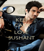 KEEP CALM AND LOVE  SUSHANT  - Personalised Poster A1 size