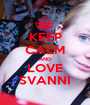KEEP CALM AND LOVE SVANNI - Personalised Poster A1 size