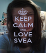 KEEP CALM AND LOVE SVEA - Personalised Poster A1 size