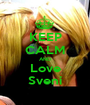 KEEP CALM AND Love Sveni - Personalised Poster A1 size