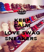 KEEP CALM AND LOVE SWAG SNEAKERS  - Personalised Poster A1 size