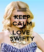 KEEP CALM AND LOVE  SWIFTY - Personalised Poster A1 size